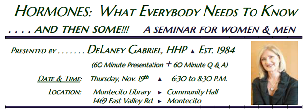Hormones: What Everyone Needs to Know - A seminar for men and women, Nov. 19, 2015, Montecito, CA